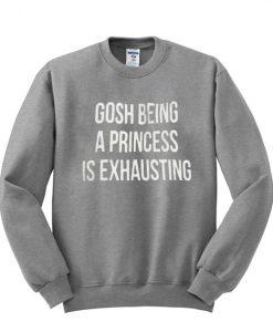 Being a Princess is Exhausting Sweatshirt