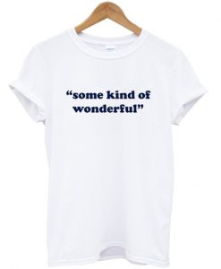 some kind of wonderful t shirt