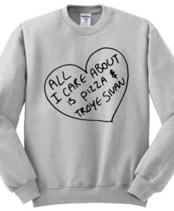 All I Care About Is Pizza Troye Sivan Sweatshirt