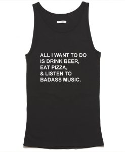All I want to do is drink beer eat pizza tank top