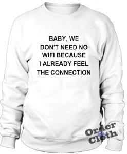 Baby, we don't need no wifi Sweatshirt