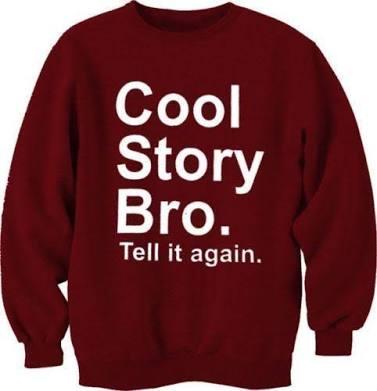 cool story bro tell it again sweatshirt orderacloth