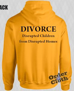 Divorce disrupted children from disrupted homes Hoodie