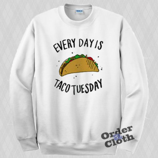 Everyday is taco tuesday Sweatshirt