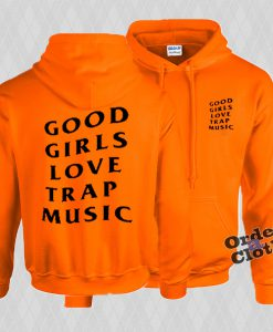 Good girls love trap music hoodie