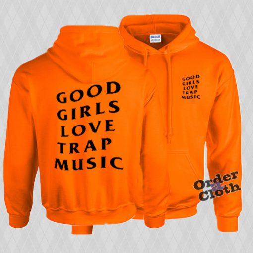 Good girls love trap music hoodie