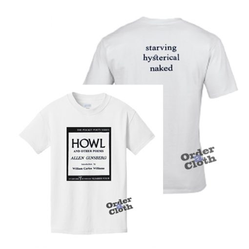 HOWL and other poems, starving hysterical naked t-shirt