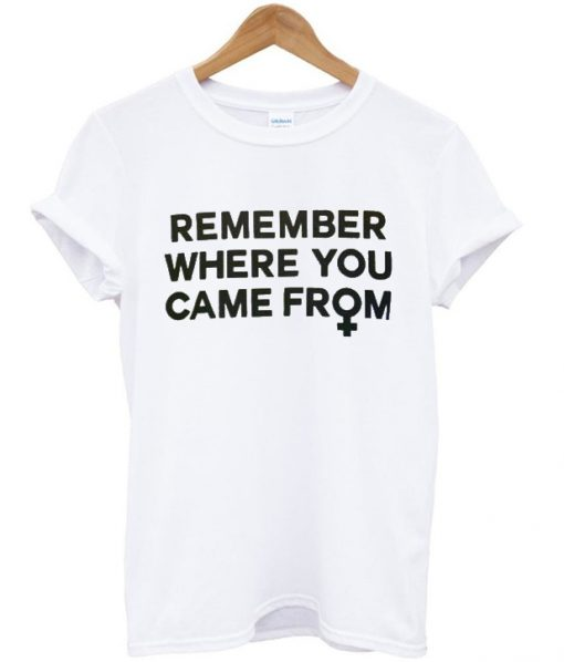 Remember Where You Came From T-shirt