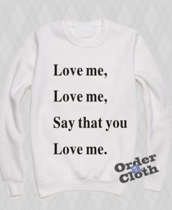 Say that you love me Sweatshirt