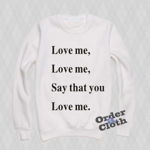 Say that you love me Sweatshirt
