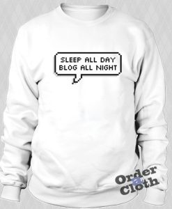 Sleep all day blog all night sweatshirt