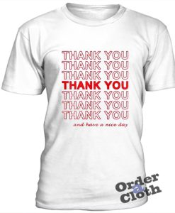 Thank you and have a nice day t-shirt