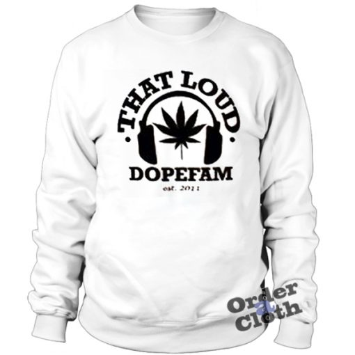 That Loud Dopefam Sweatshirt