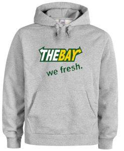 The Bay We Fresh Hoodie