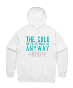 The Cold Never Bothered Me Anyway Hoodie