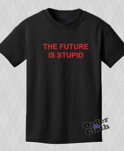 The Future is stupid Tshirt