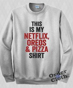 This is my netflix, oreos & pizza Sweatshirt