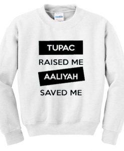 Tupac Raised Me Aaliyah Saved Me Sweatshirt