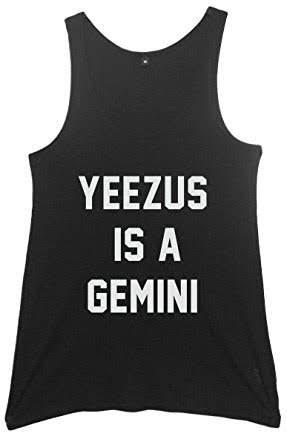 Yeezus is a gemini tank top