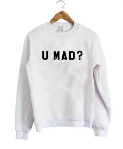 U Mad Sweatshirt