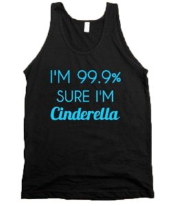 I'm 99% sure I'm Cinderella Tank Top