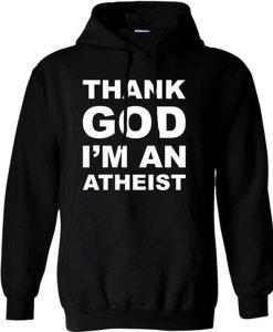 Thank God I'm an Atheist Hoodie