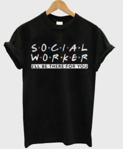 Social Worker Friends Style T-Shirt