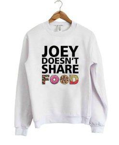 Joey doesn't share food sweatshirt