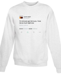 Kanye West Tweet I'm not even gon lie to you Sweatshirt