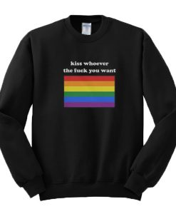 Kiss whoever the fuck you want rainbow Sweatshirt