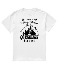 I am a Disney princess unless Avengers need me T-shirt