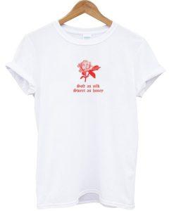 Soft As Silk Sweet As Honey Rose T-shirt