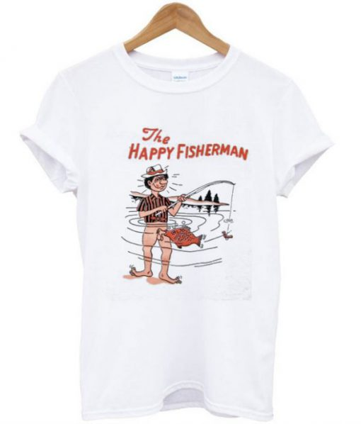 The Happy Fisherman T shirt