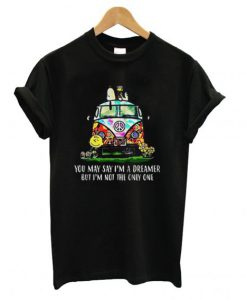 You May Say I'm A Dreamer Van T shirt