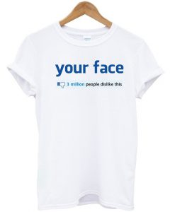 Your Face 3 Million Dislikes T-shirt
