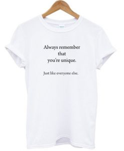 Always Remember That You're Unique T-shirt