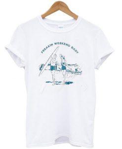 Freakin Weekend Baby T-shirt