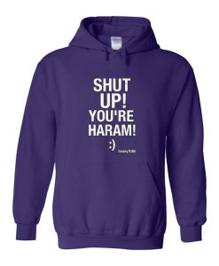Shut Up You're Haram Hoodie