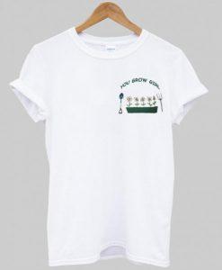 You Grow Girl T-shirt