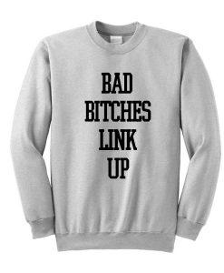 Bad Bitches Link Up Sweatshirt