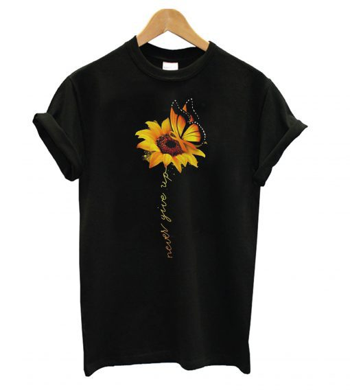 Sunflower Never Give Up T shirt