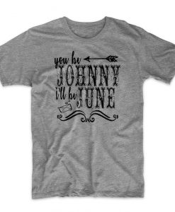 You Be Johnny I'll Be June T-shirt