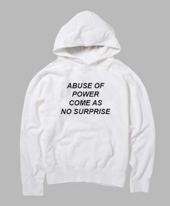 Abuse Of Power Come As No Surprise Hoodie