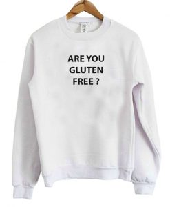 Are You Gluten Free Sweatshirt