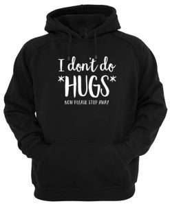 I Don't Do Hugs Now Please Step Away Hoodie