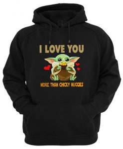 I Love You More Than Chicky Nuggies Baby Yoda Hoodie