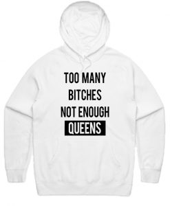 Too Many Bitches Not Enough Queens Hoodie