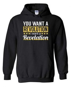 You Want a Revolution I Want a Revelation Hoodie