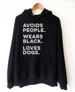 Avoids People Wears Black Loves Dogs Hoodie