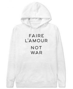 Faire L'amour Not War Hoodie